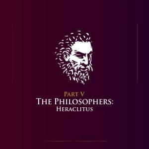 The Philosophers- Heraclitus