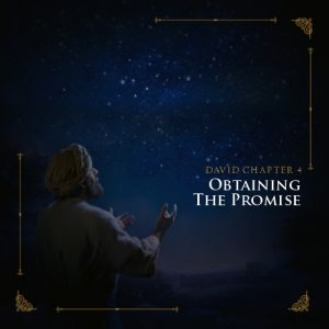 David Chapter 4: Obtaining the Promise