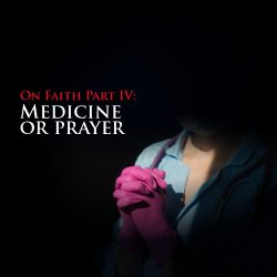 Illuminare - On Faith Part 4: Medicine or Prayer
