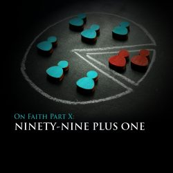 On Faith Part 10: Ninety-Nine Plus One