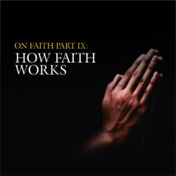On Faith Part 9: How Faith Works