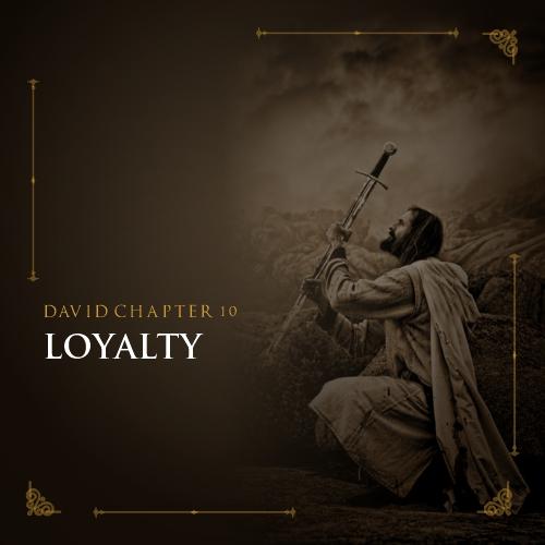 David Chapter 10: Loyalty