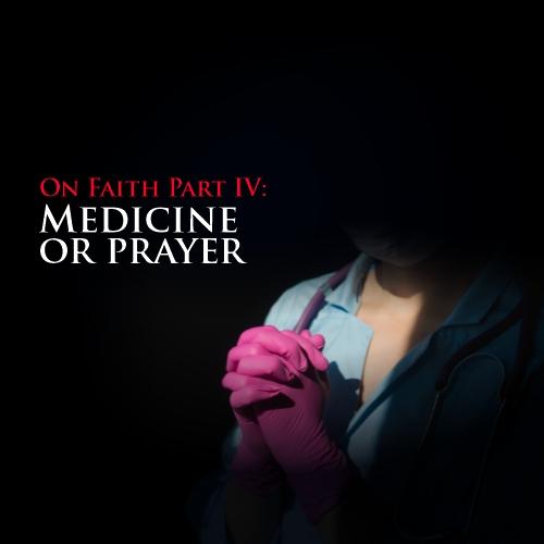 Illuminare - On Faith Part 4: Medicine or Prayer